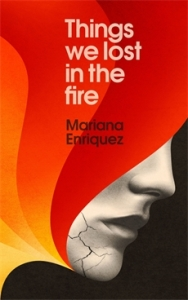 Mariana Enriquez-Things We Lost in the Fire