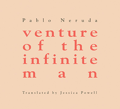 Pablo Neruda Venture of the Infinite Man