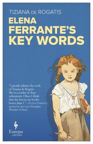Elena Ferrante's Key Words by Tiziana de Rogatis